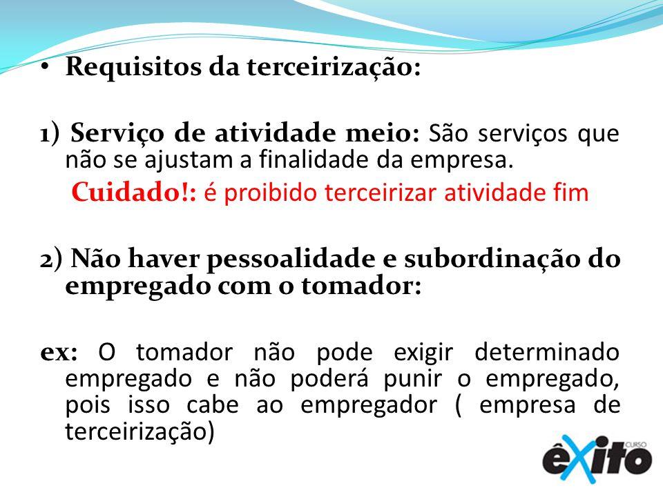 Requisitos da terceirização: 1) Serviço de atividade meio: São serviços que não se ajustam a finalidade da empresa.