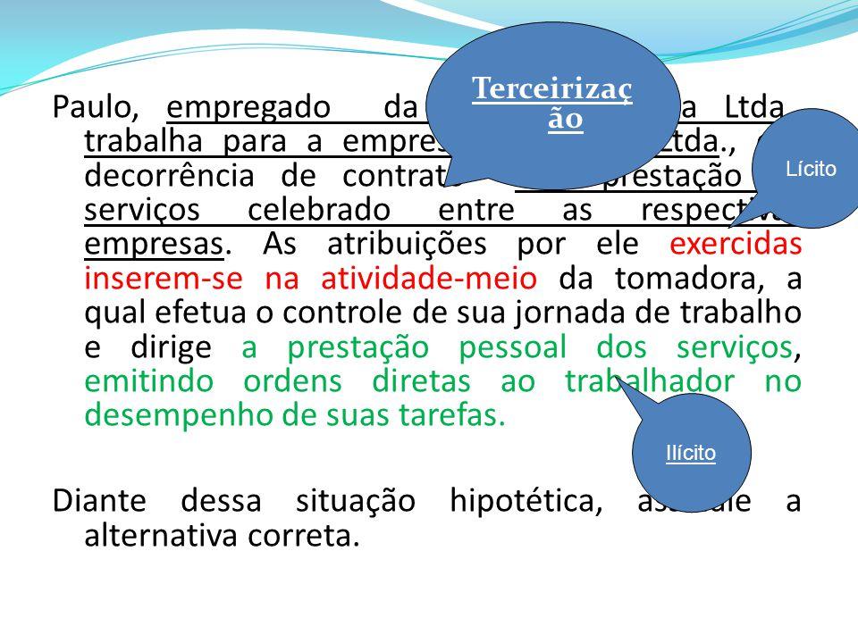 Paulo, empregado da empresa Alegria Ltda., trabalha para a empresa Boa Sorte Ltda., em decorrência de contrato de prestação de serviços celebrado entr