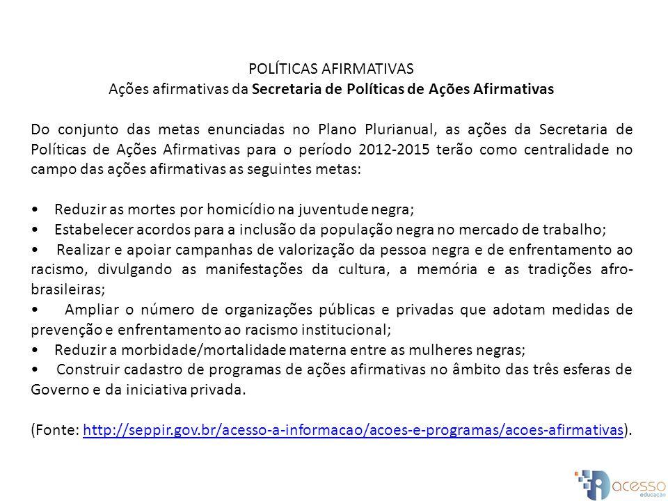 POLÍTICAS AFIRMATIVAS Ações afirmativas da Secretaria de Políticas de Ações Afirmativas Do conjunto das metas enunciadas no Plano Plurianual, as ações