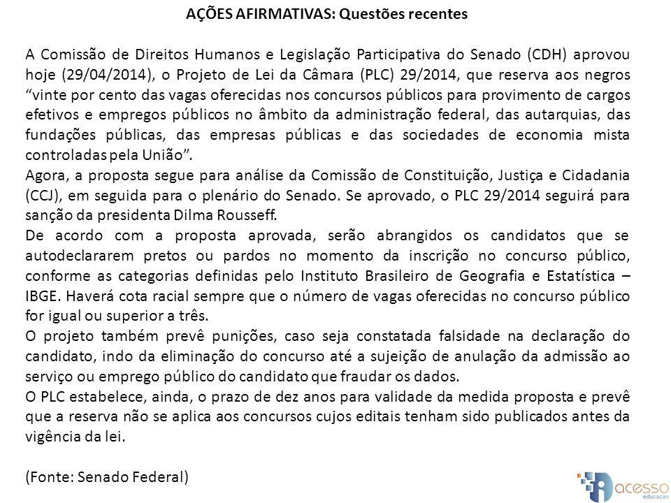 AÇÕES AFIRMATIVAS: Questões recentes A Comissão de Direitos Humanos e Legislação Participativa do Senado (CDH) aprovou hoje (29/04/2014), o Projeto de