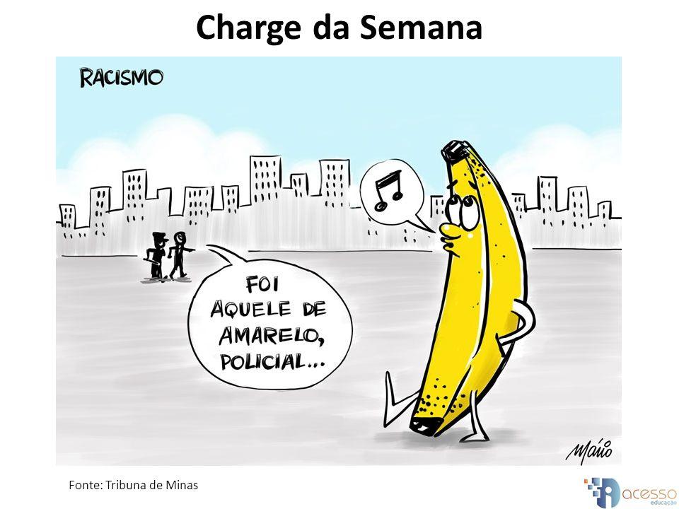 Charge da Semana Fonte: Tribuna de Minas