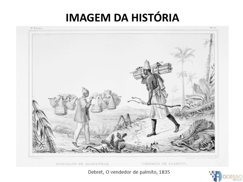 IMAGEM DA HISTÓRIA Debret, O vendedor de palmito, 1835