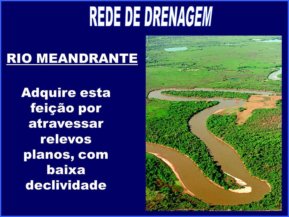 RIO MEANDRANTE Adquire esta feição por atravessar relevos planos, com baixa declividade