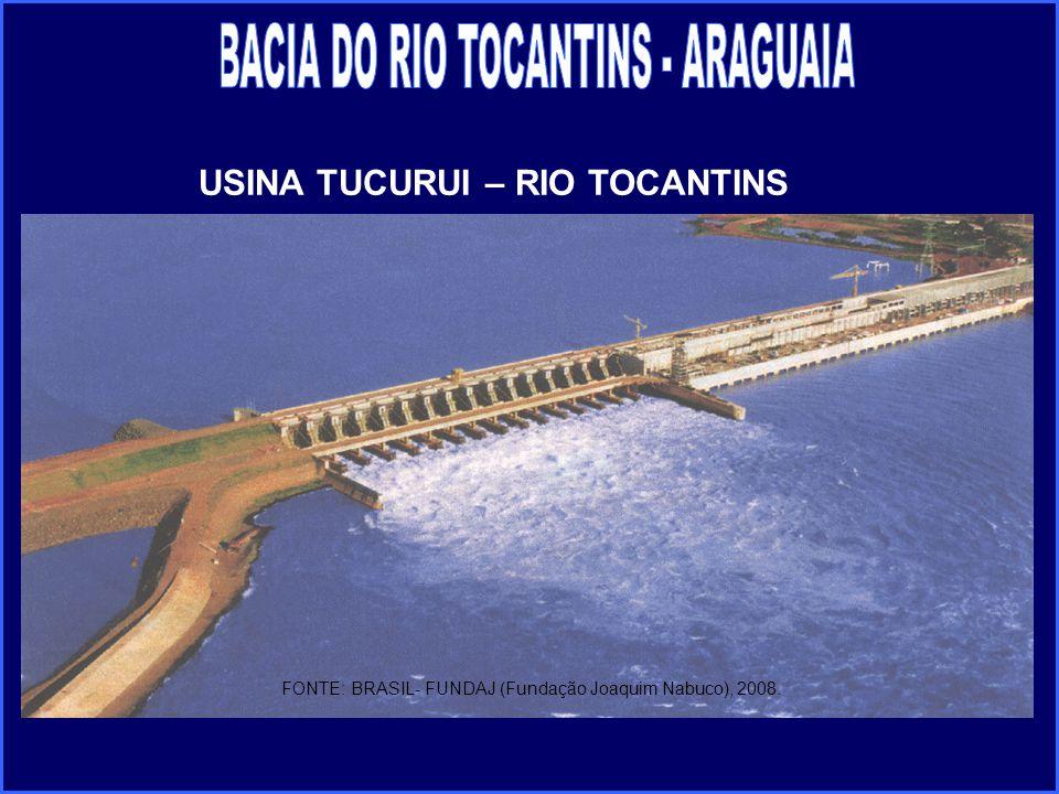 FONTE: BRASIL- FUNDAJ (Fundação Joaquim Nabuco), 2008. USINA TUCURUI – RIO TOCANTINS