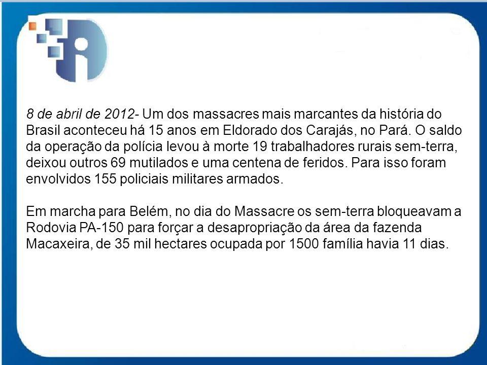 8 de abril de 2012- Um dos massacres mais marcantes da história do Brasil aconteceu há 15 anos em Eldorado dos Carajás, no Pará. O saldo da operação d