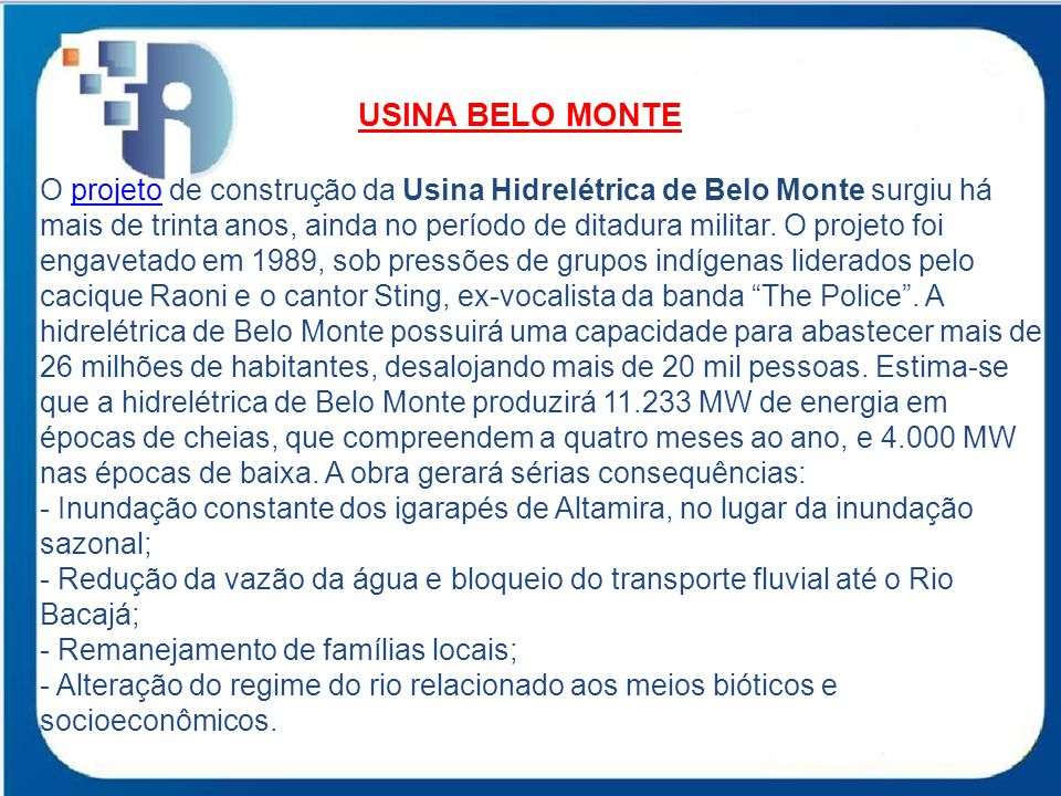USINA BELO MONTE O projeto de construção da Usina Hidrelétrica de Belo Monte surgiu há mais de trinta anos, ainda no período de ditadura militar. O pr