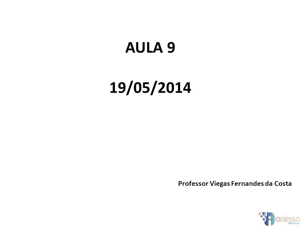 AULA 9 19/05/2014 Professor Viegas Fernandes da Costa