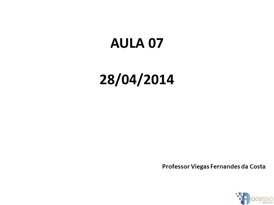 AULA 07 28/04/2014 Professor Viegas Fernandes da Costa
