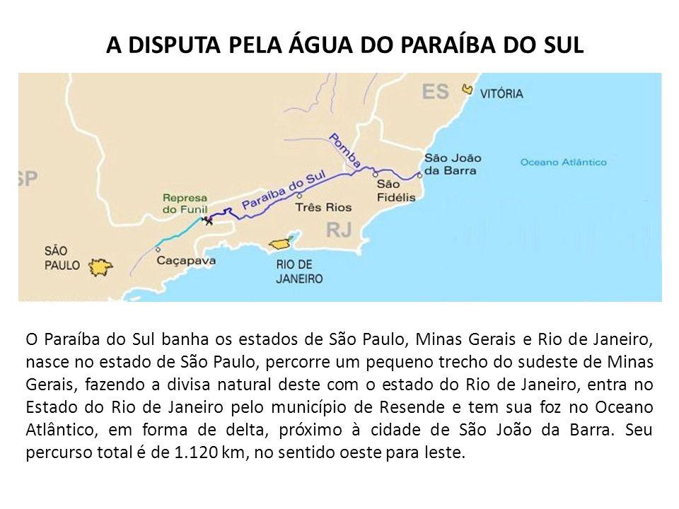 A DISPUTA PELA ÁGUA DO PARAÍBA DO SUL O Paraíba do Sul banha os estados de São Paulo, Minas Gerais e Rio de Janeiro, nasce no estado de São Paulo, per