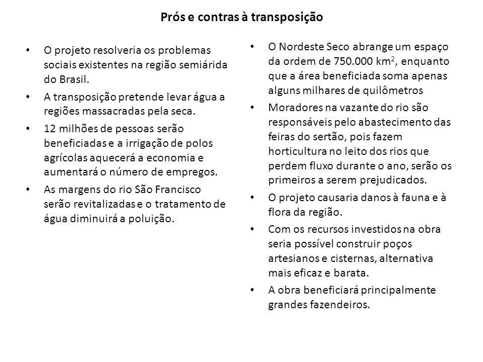 Prós e contras à transposição O projeto resolveria os problemas sociais existentes na região semiárida do Brasil. A transposição pretende levar água a