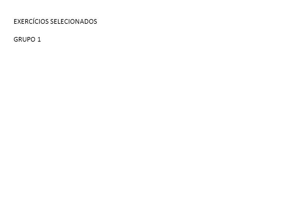 EXERCÍCIOS SELECIONADOS GRUPO 1
