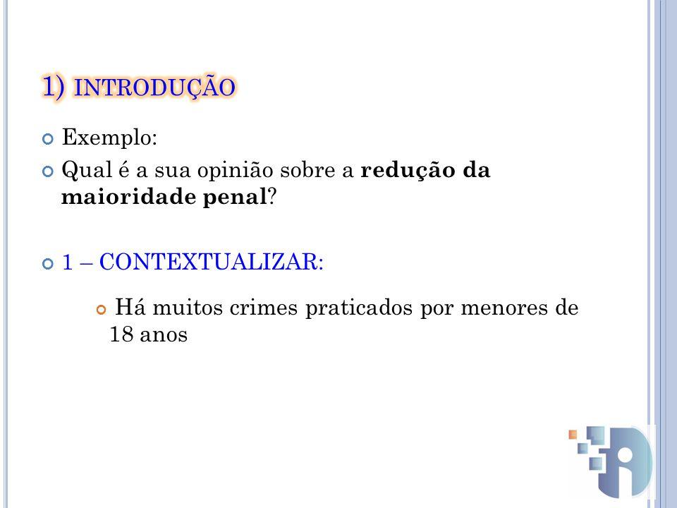 Exemplo: Qual é a sua opinião sobre a redução da maioridade penal .
