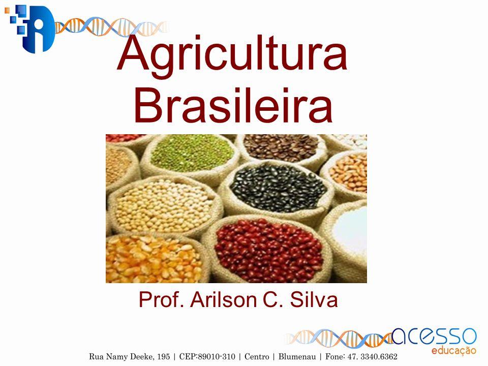 Agricultura Brasileira Prof. Arilson C. Silva