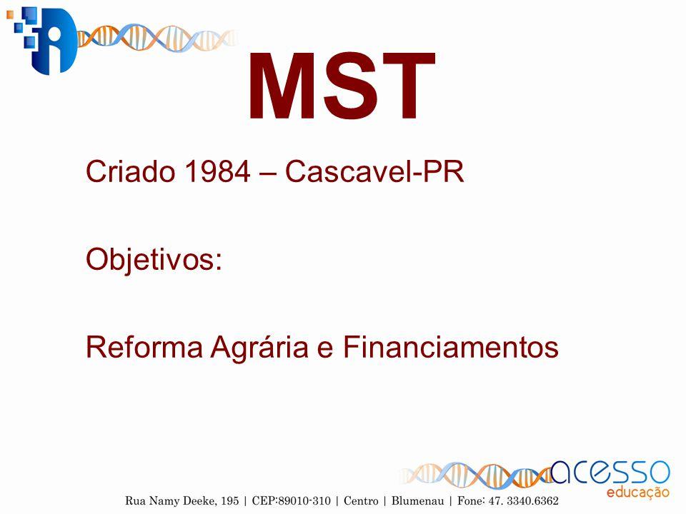 MST Criado 1984 – Cascavel-PR Objetivos: Reforma Agrária e Financiamentos