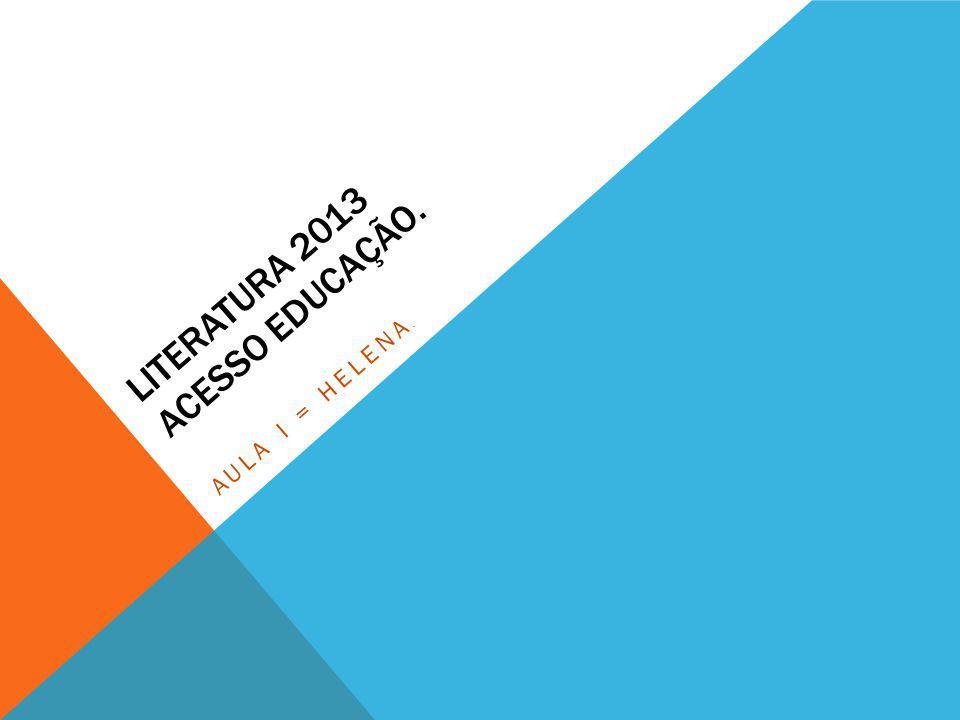 LITERATURA 2013 ACESSO EDUCAÇÃO. AULA I = HELENA.