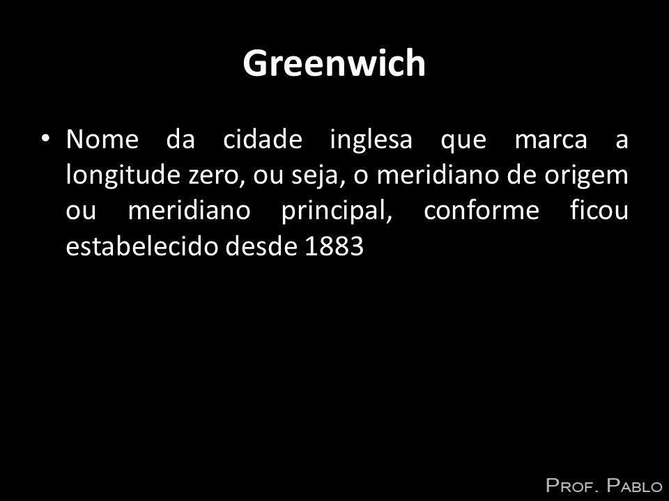 Greenwich Nome da cidade inglesa que marca a longitude zero, ou seja, o meridiano de origem ou meridiano principal, conforme ficou estabelecido desde