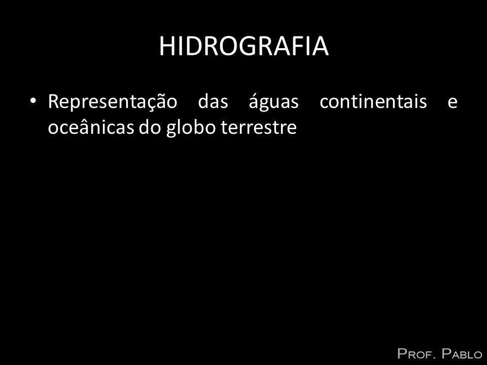 HIDROGRAFIA Representação das águas continentais e oceânicas do globo terrestre