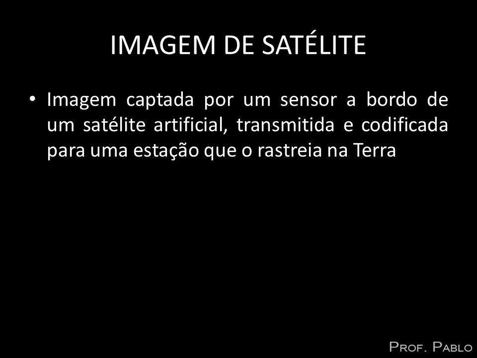 IMAGEM DE SATÉLITE Imagem captada por um sensor a bordo de um satélite artificial, transmitida e codificada para uma estação que o rastreia na Terra