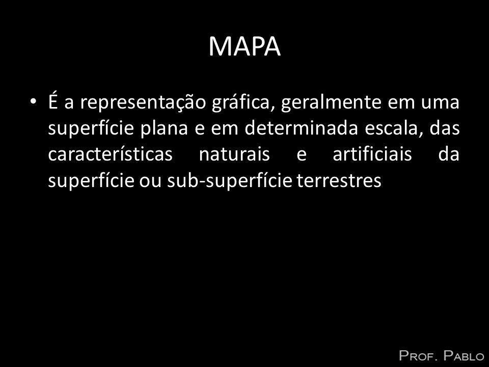 MAPA É a representação gráfica, geralmente em uma superfície plana e em determinada escala, das características naturais e artificiais da superfície o