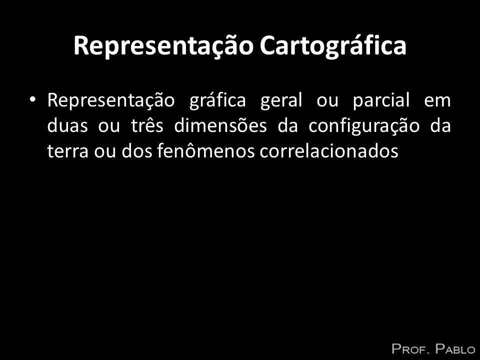 Representação Cartográfica Representação gráfica geral ou parcial em duas ou três dimensões da configuração da terra ou dos fenômenos correlacionados