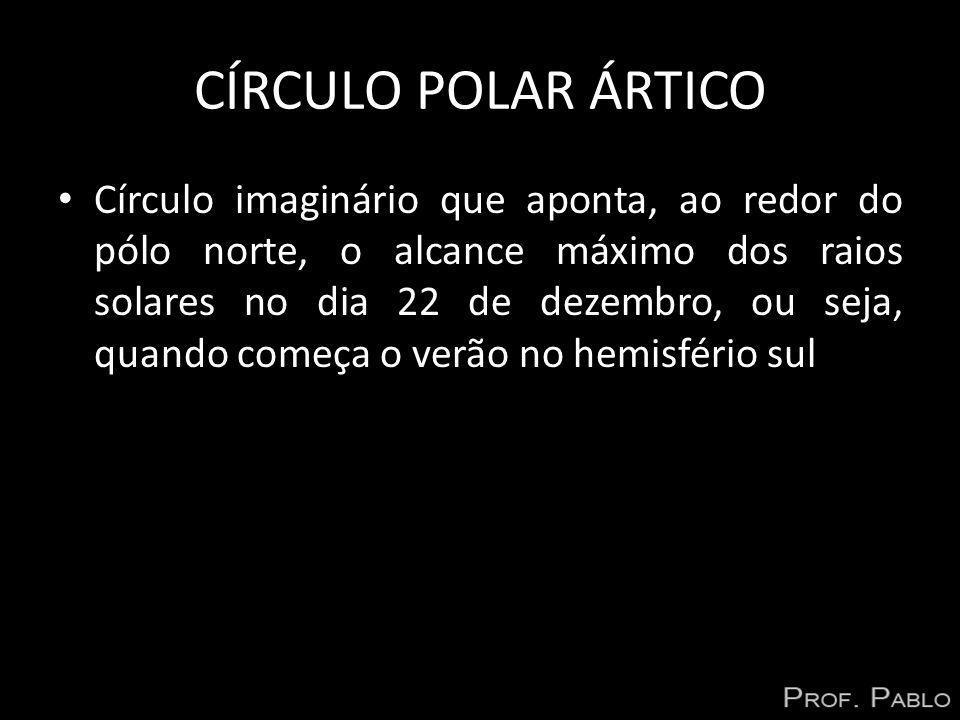 CÍRCULO POLAR ÁRTICO Círculo imaginário que aponta, ao redor do pólo norte, o alcance máximo dos raios solares no dia 22 de dezembro, ou seja, quando
