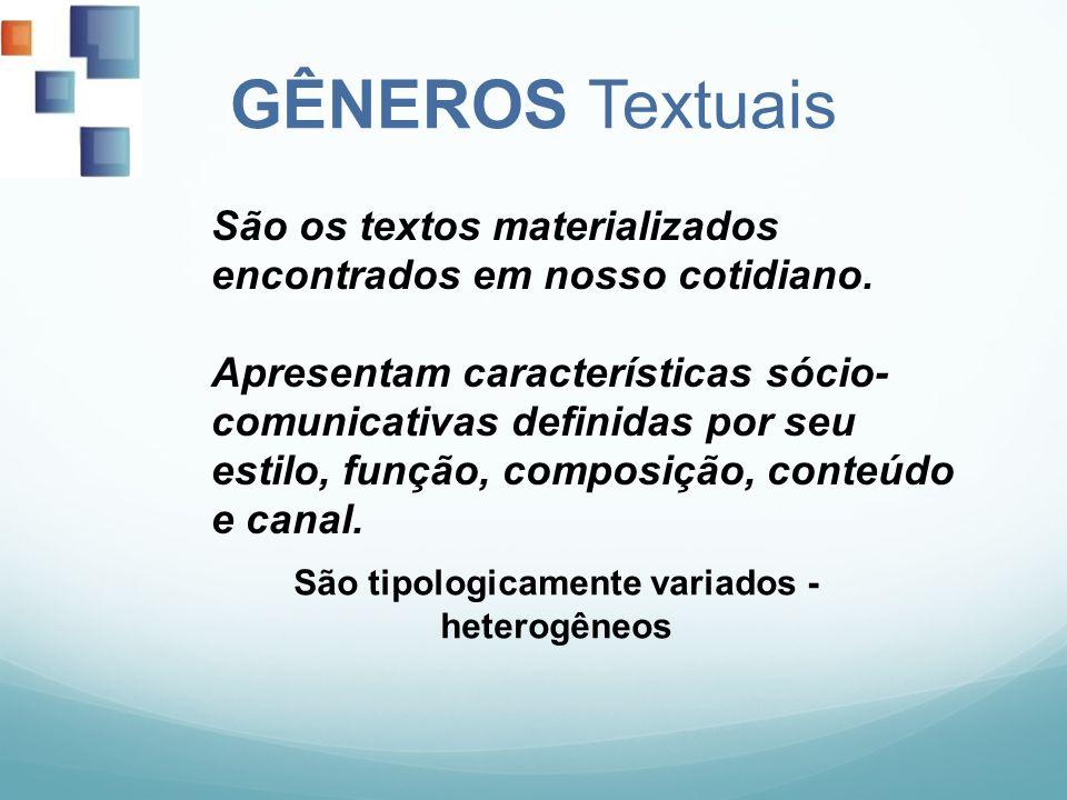 GÊNEROS Textuais São os textos materializados encontrados em nosso cotidiano. Apresentam características sócio- comunicativas definidas por seu estilo