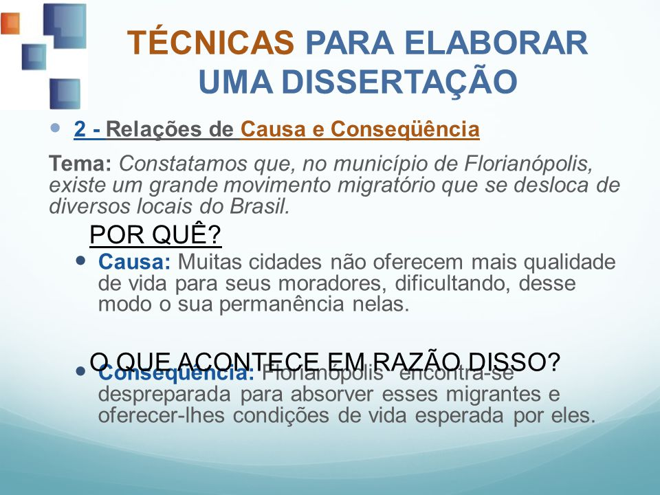 TÉCNICAS PARA ELABORAR UMA DISSERTAÇÃO 2 - Relações de Causa e Conseqüência Tema: Constatamos que, no município de Florianópolis, existe um grande mov