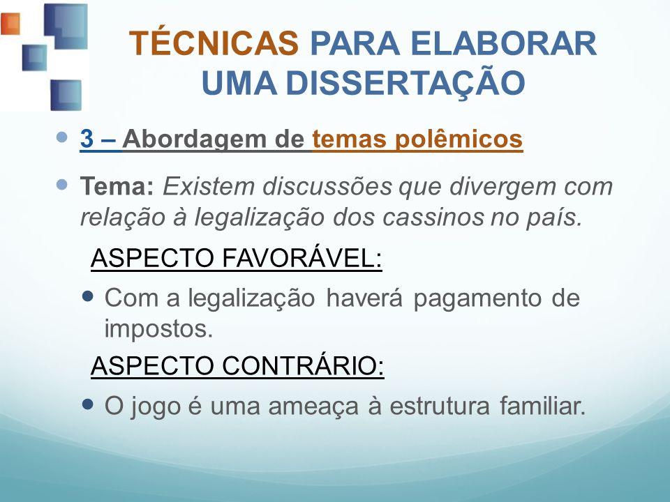 TÉCNICAS PARA ELABORAR UMA DISSERTAÇÃO 3 – Abordagem de temas polêmicos Tema: Existem discussões que divergem com relação à legalização dos cassinos n
