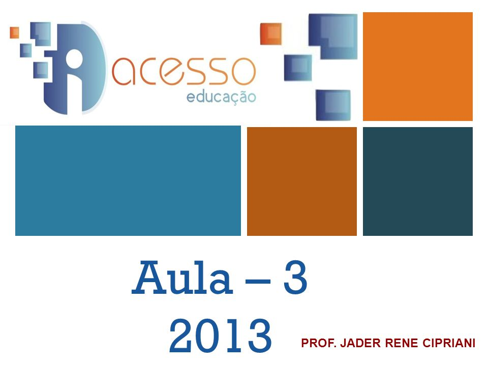 + Aula – 3 2013 PROF. JADER RENE CIPRIANI
