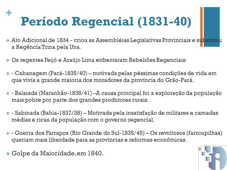 + Período Regencial (1831-40) Ato Adicional de 1834 - criou as Assembléias Legislativas Provinciais e substituíu a Regência Trina pela Una. Os regente