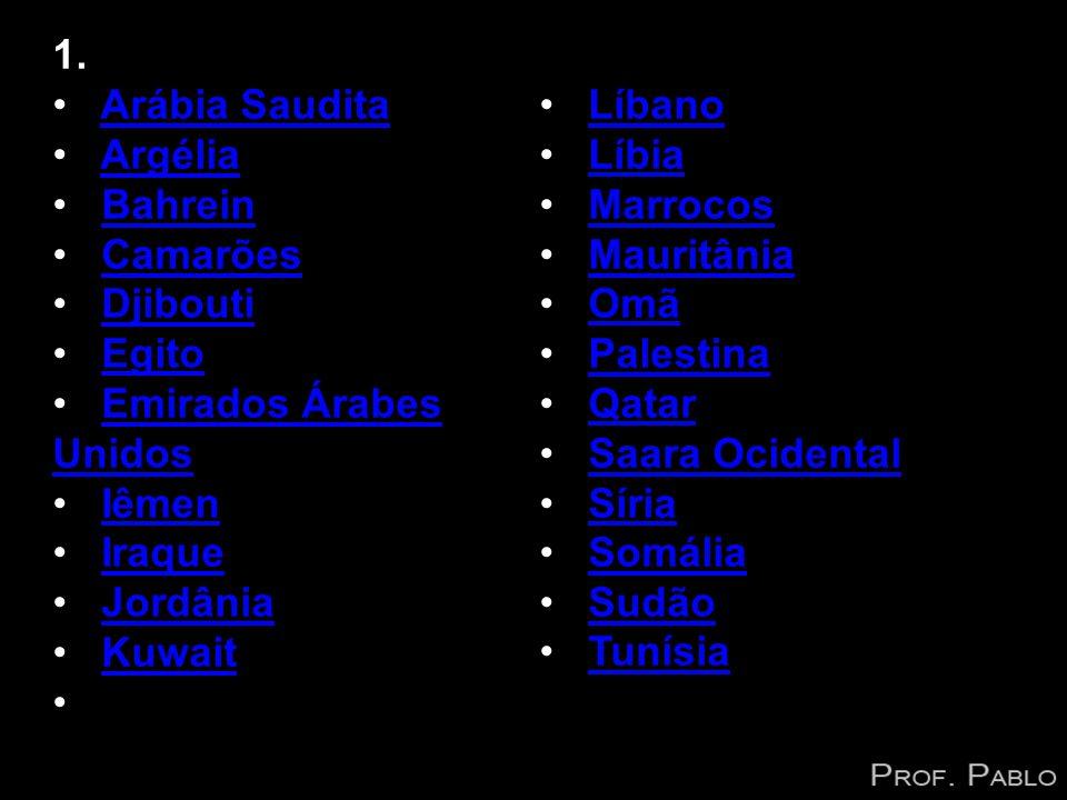 1. Arábia Saudita Argélia Bahrein Camarões Djibouti Egito Emirados Árabes UnidosEmirados Árabes Unidos Iêmen Iraque Jordânia Kuwait Líbano Líbia Marro