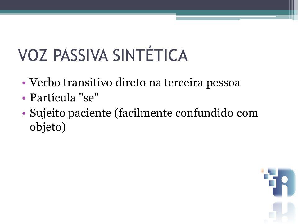 VOZ PASSIVA SINTÉTICA Verbo transitivo direto na terceira pessoa Partícula se Sujeito paciente (facilmente confundido com objeto)
