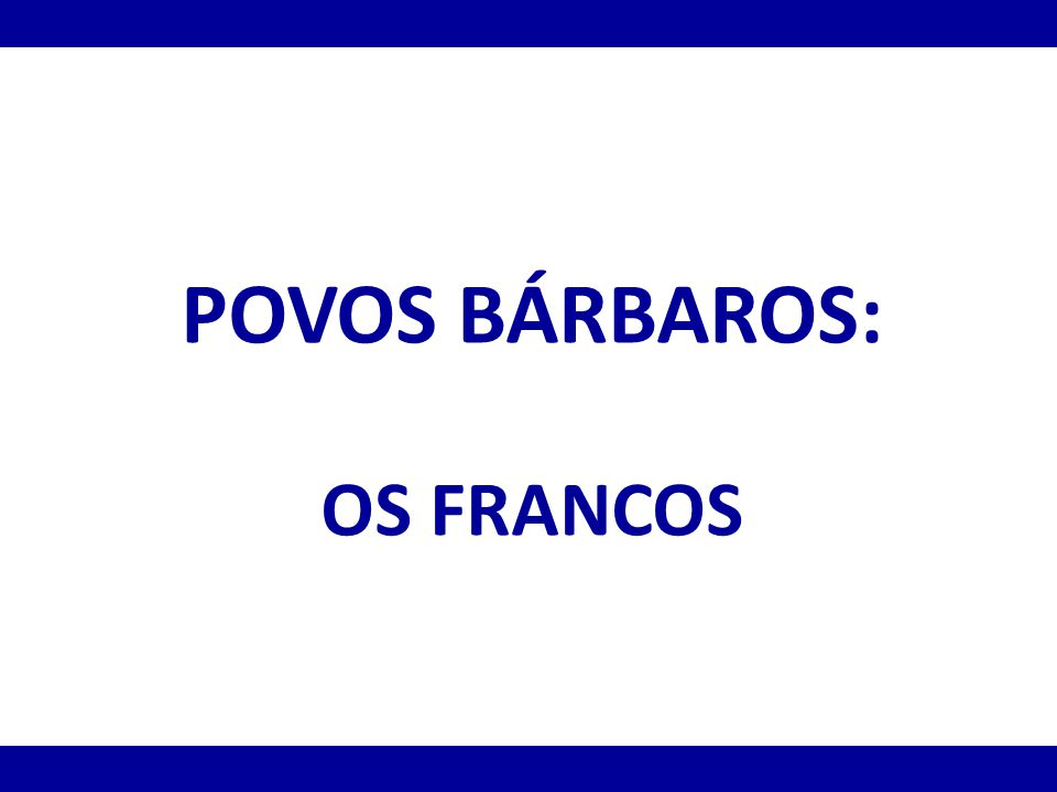 POVOS BÁRBAROS: OS FRANCOS