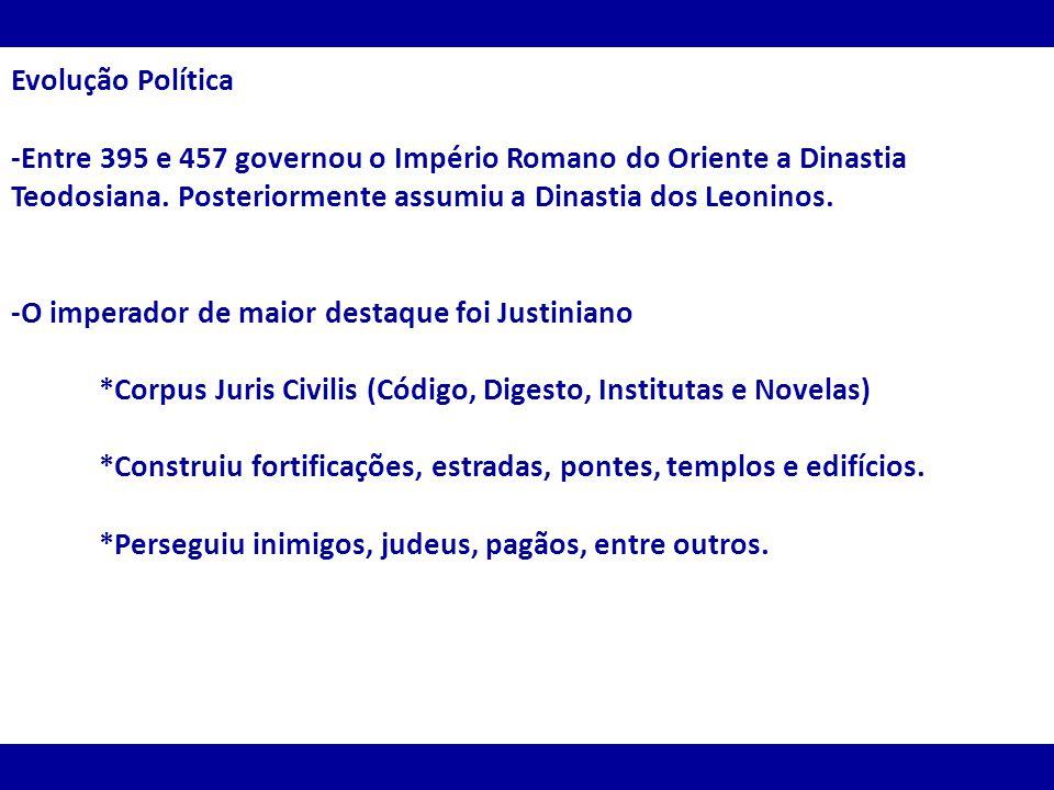 Evolução Política -Entre 395 e 457 governou o Império Romano do Oriente a Dinastia Teodosiana. Posteriormente assumiu a Dinastia dos Leoninos. -O impe