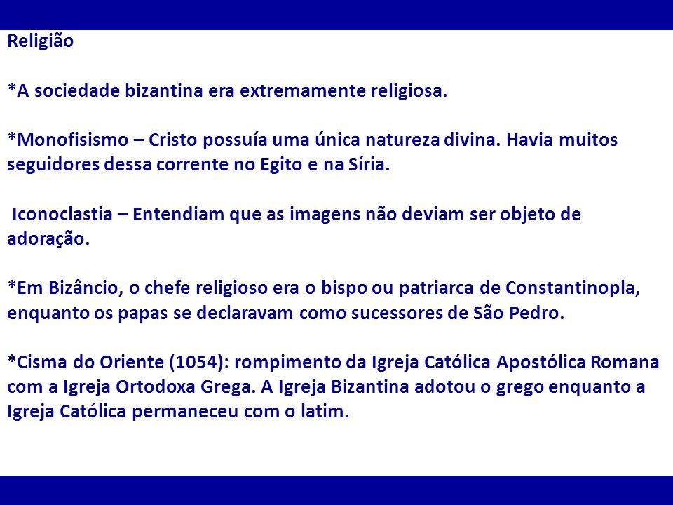 Religião *A sociedade bizantina era extremamente religiosa. *Monofisismo – Cristo possuía uma única natureza divina. Havia muitos seguidores dessa cor