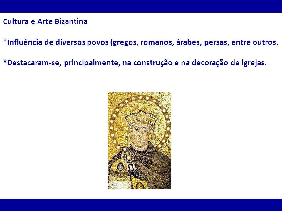 Cultura e Arte Bizantina *Influência de diversos povos (gregos, romanos, árabes, persas, entre outros. *Destacaram-se, principalmente, na construção e