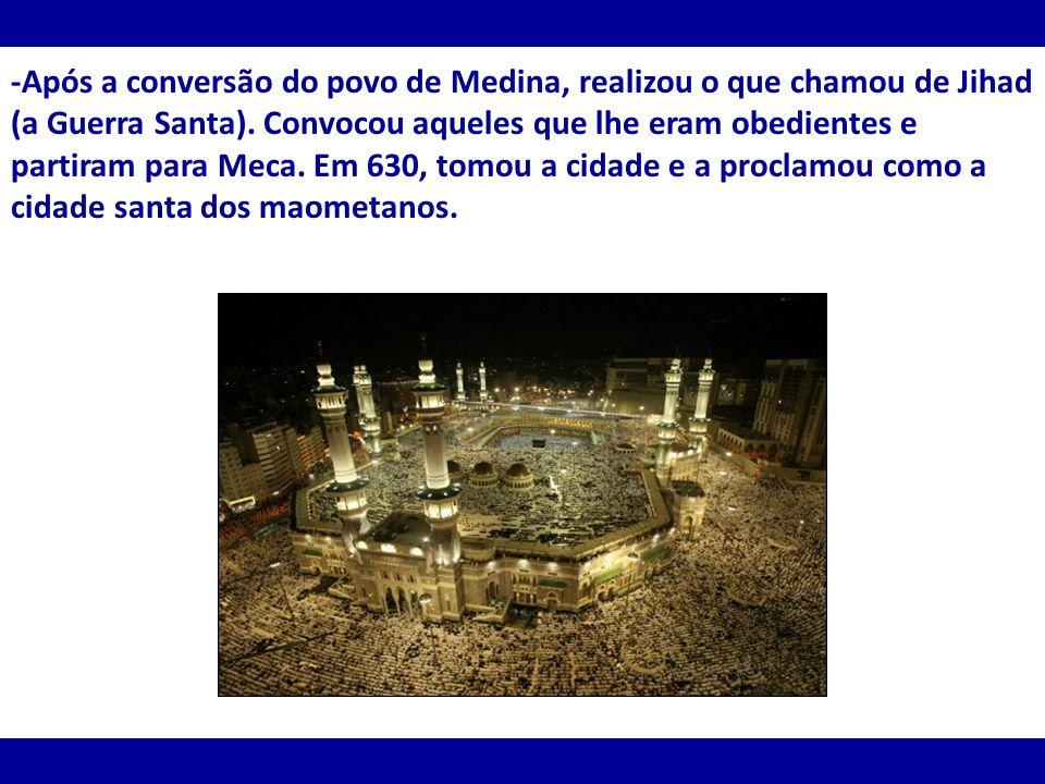 -Após a conversão do povo de Medina, realizou o que chamou de Jihad (a Guerra Santa). Convocou aqueles que lhe eram obedientes e partiram para Meca. E