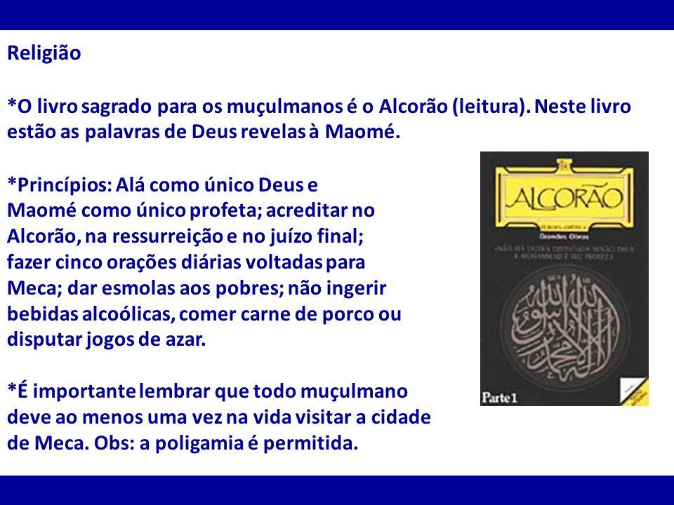 Religião *O livro sagrado para os muçulmanos é o Alcorão (leitura). Neste livro estão as palavras de Deus revelas à Maomé. *Princípios: Alá como único