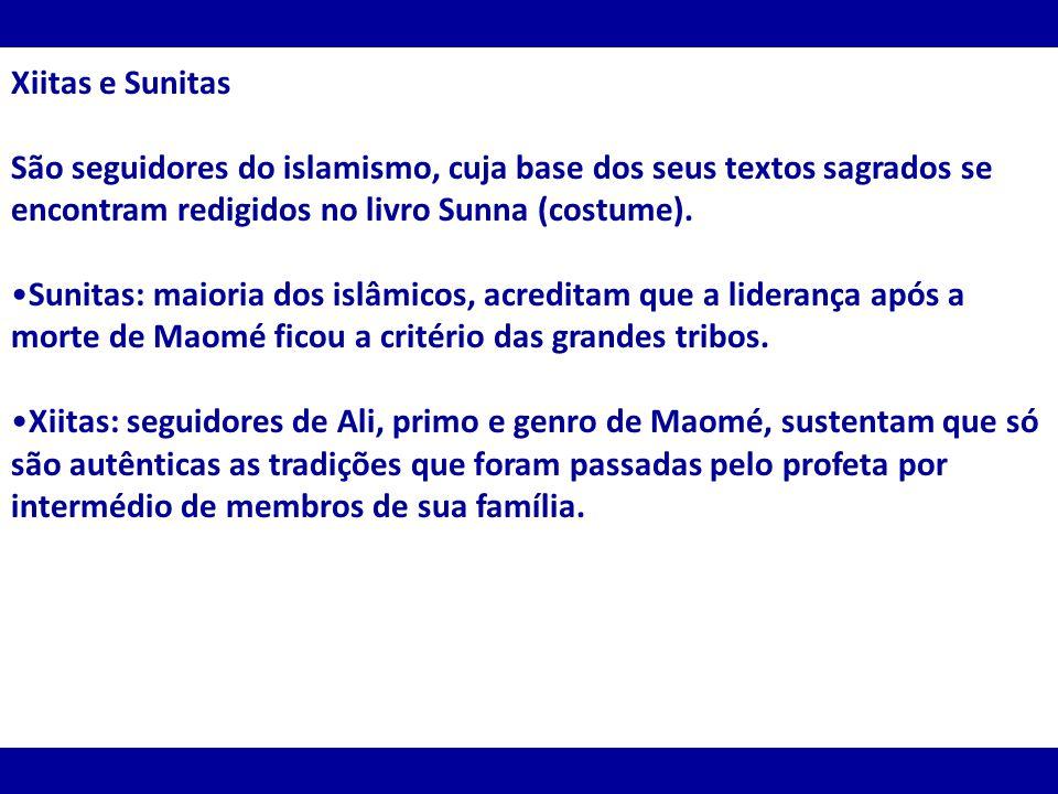 Xiitas e Sunitas São seguidores do islamismo, cuja base dos seus textos sagrados se encontram redigidos no livro Sunna (costume). Sunitas: maioria dos