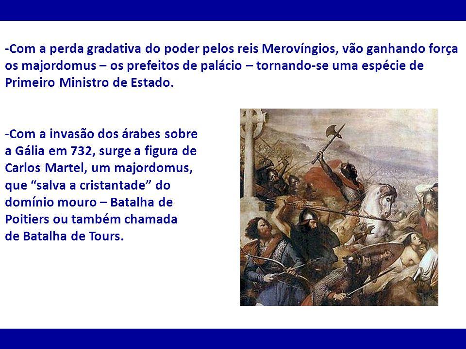 -Com a perda gradativa do poder pelos reis Merovíngios, vão ganhando força os majordomus – os prefeitos de palácio – tornando-se uma espécie de Primei