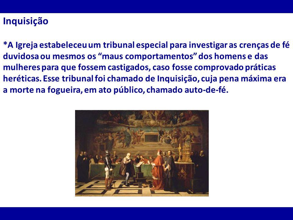 Inquisição *A Igreja estabeleceu um tribunal especial para investigar as crenças de fé duvidosa ou mesmos os maus comportamentos dos homens e das mulh