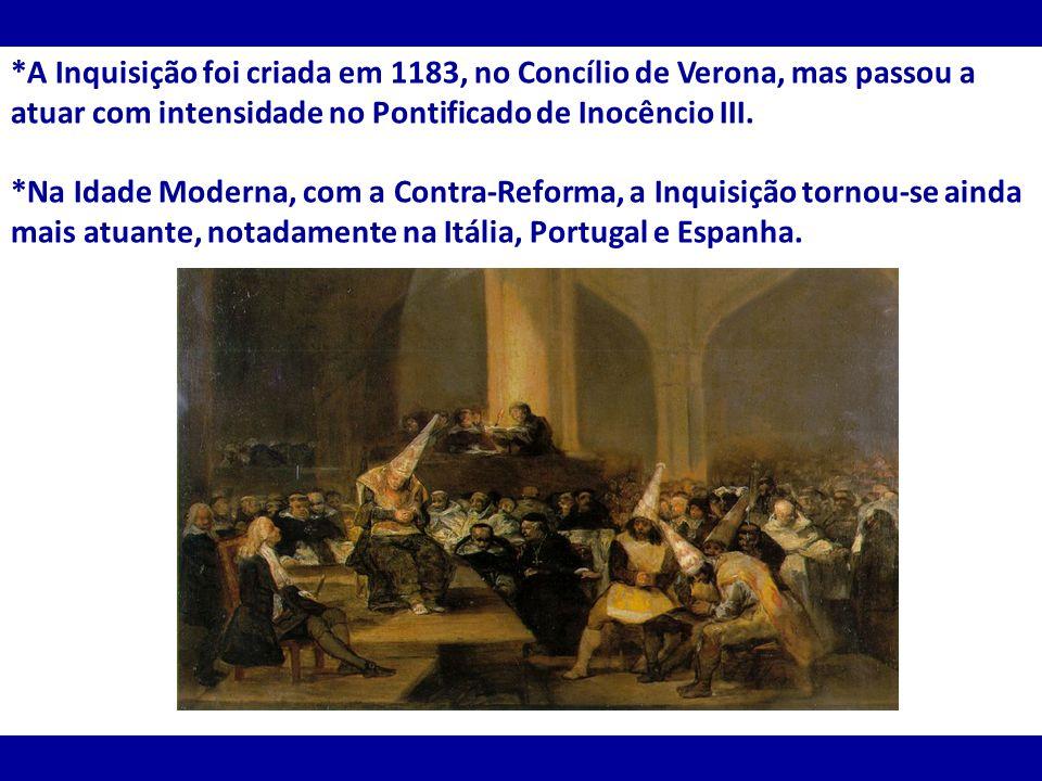 *A Inquisição foi criada em 1183, no Concílio de Verona, mas passou a atuar com intensidade no Pontificado de Inocêncio III. *Na Idade Moderna, com a