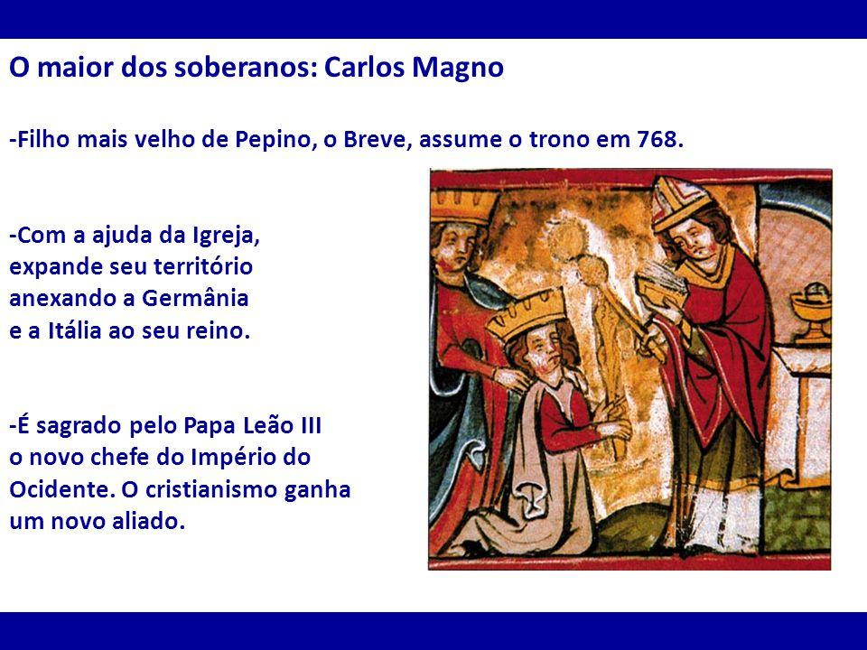 O maior dos soberanos: Carlos Magno -Filho mais velho de Pepino, o Breve, assume o trono em 768. -Com a ajuda da Igreja, expande seu território anexan