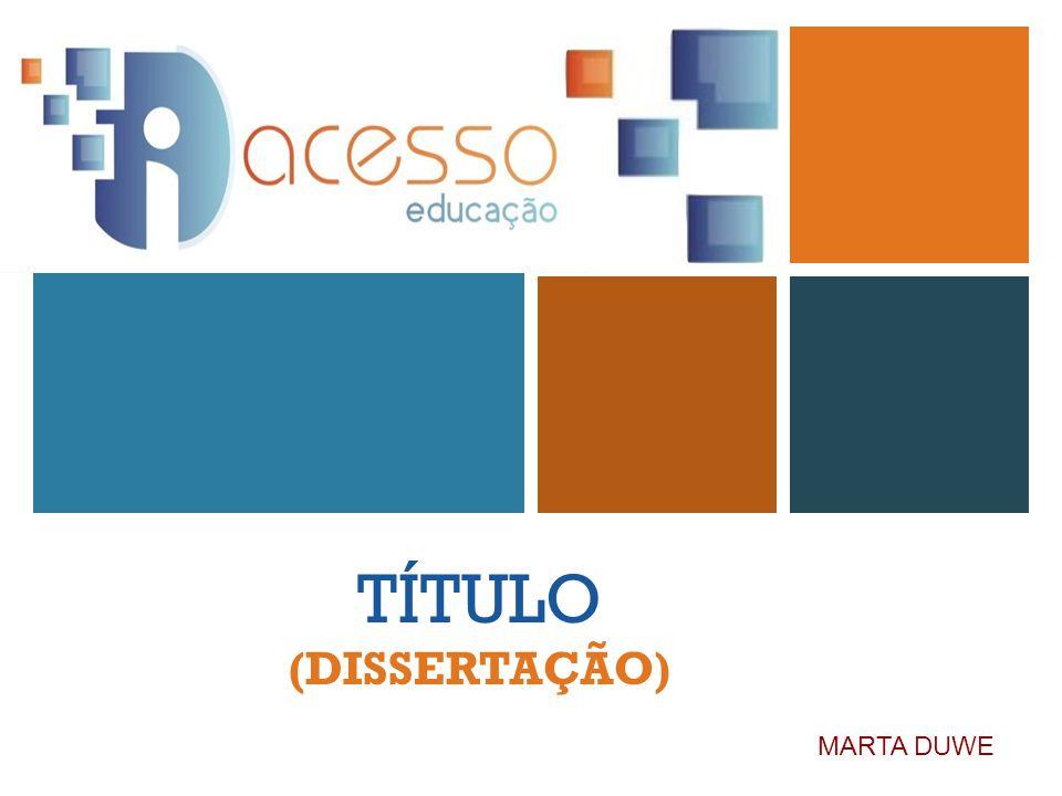+ TÍTULO (DISSERTAÇÃO) MARTA DUWE