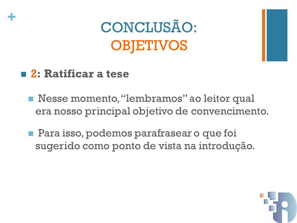 + 2 : Ratificar a tese Na introdução: A democracia apresenta falhas no Brasil.
