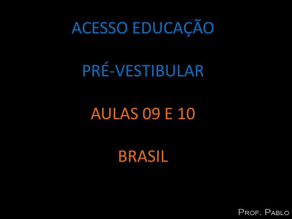 ACESSO EDUCAÇÃO PRÉ-VESTIBULAR AULAS 09 E 10 BRASIL
