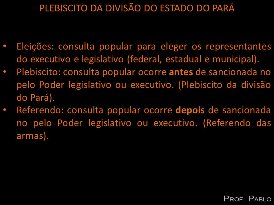 PLEBISCITO DA DIVISÃO DO ESTADO DO PARÁ Eleições: consulta popular para eleger os representantes do executivo e legislativo (federal, estadual e municipal).