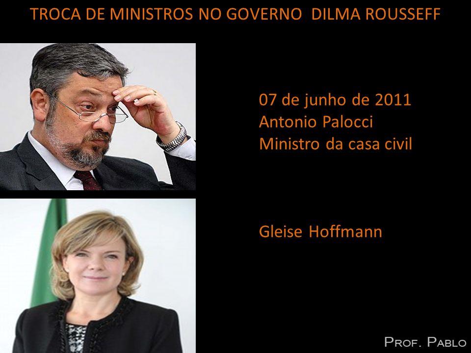 07 de junho de 2011 Antonio Palocci Ministro da casa civil Gleise Hoffmann TROCA DE MINISTROS NO GOVERNO DILMA ROUSSEFF