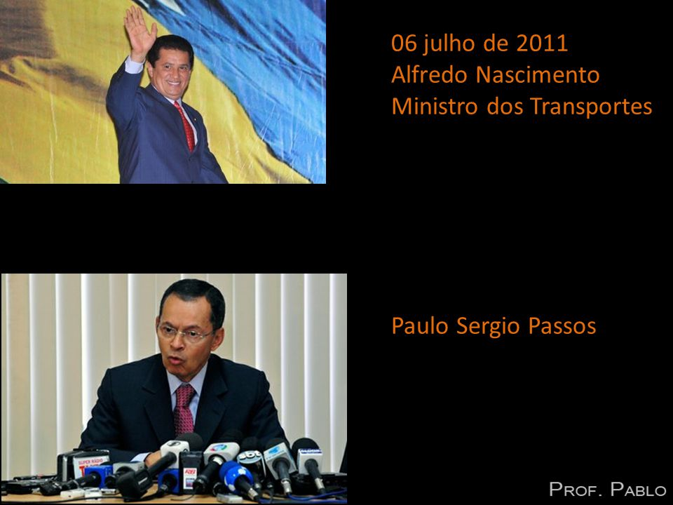 06 julho de 2011 Alfredo Nascimento Ministro dos Transportes Paulo Sergio Passos