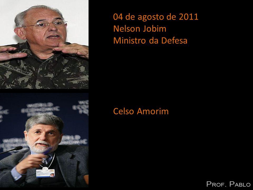 04 de agosto de 2011 Nelson Jobim Ministro da Defesa Celso Amorim